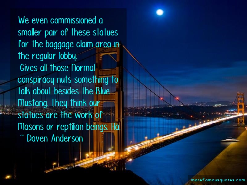 Daven Anderson Quotes: We Even Commissioned A Smaller Pair Of