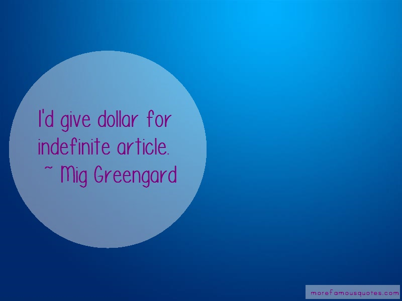 Mig Greengard Quotes: Id Give Dollar For Indefinite Article