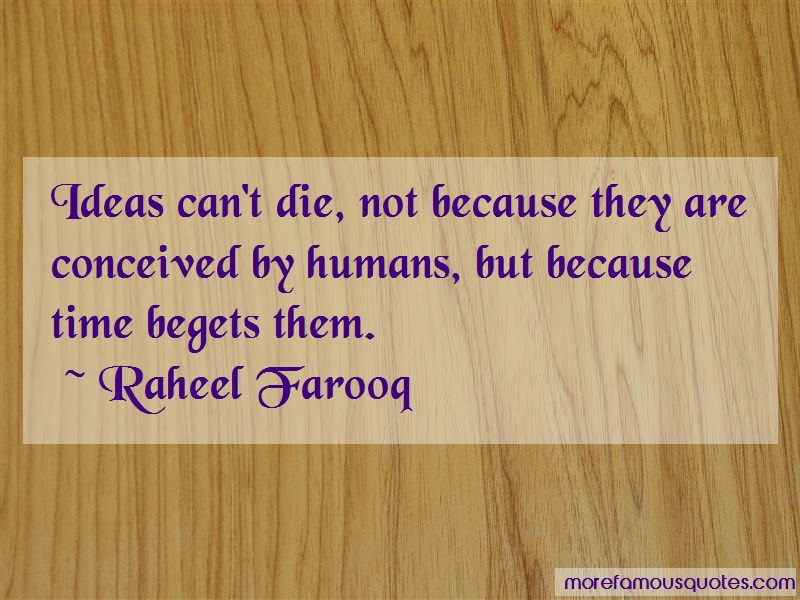 Raheel Farooq Quotes: Ideas Cant Die Not Because They Are