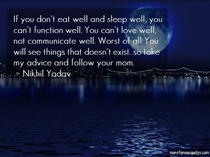Nikhil Yadav Quotes: If you dont eat well and sleep well you