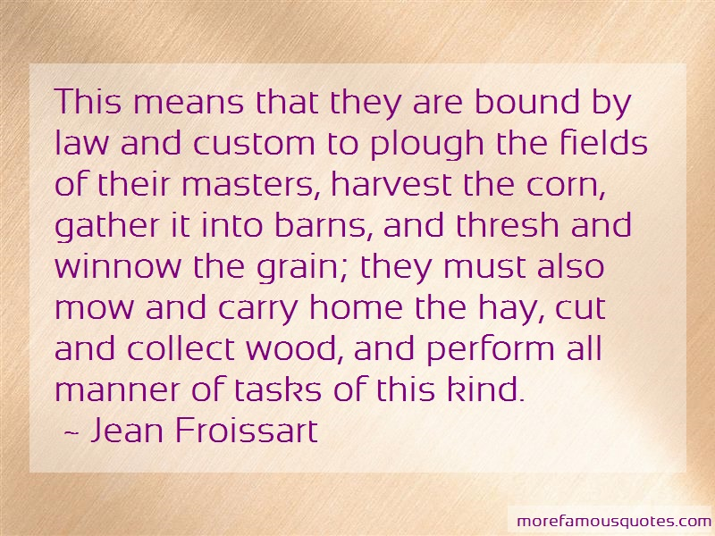 Jean Froissart Quotes: This means that they are bound by law