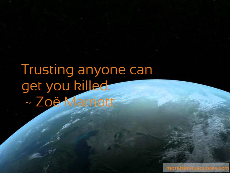 Zoe Marriott Quotes: Trusting anyone can get you killed
