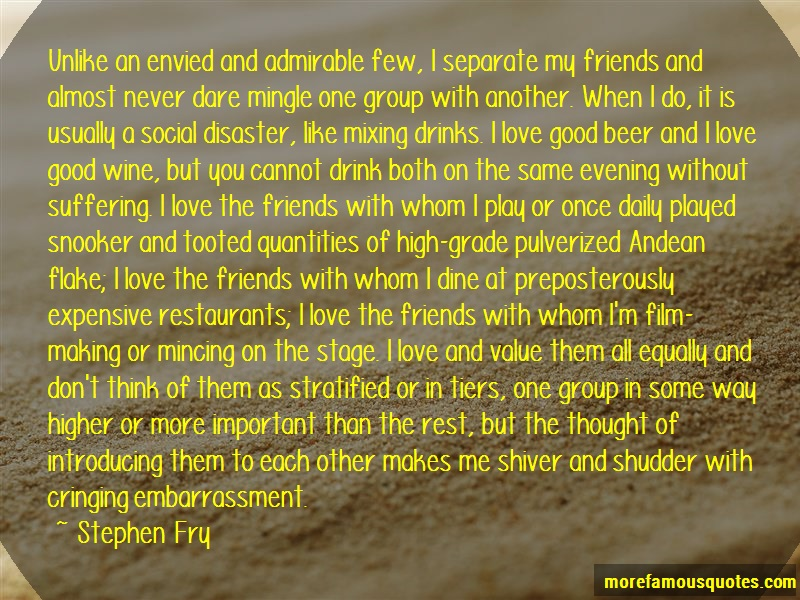 Stephen Fry Quotes: Unlike An Envied And Admirable Few I