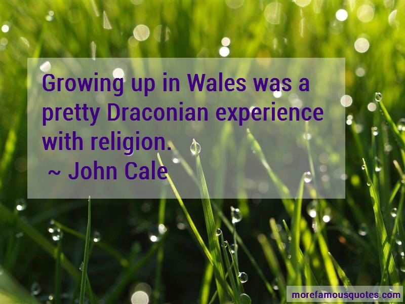 John Cale Quotes: Growing Up In Wales Was A Pretty