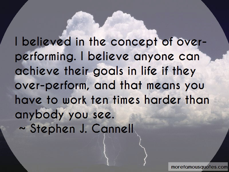 Stephen J. Cannell Quotes: I Believed In The Concept Of Over