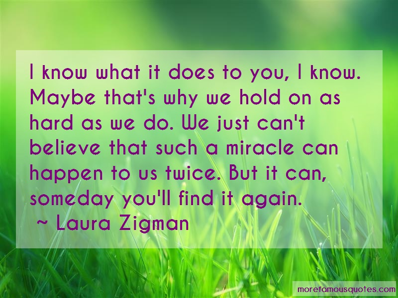 Laura Zigman Quotes: I Know What It Does To You I Know Maybe