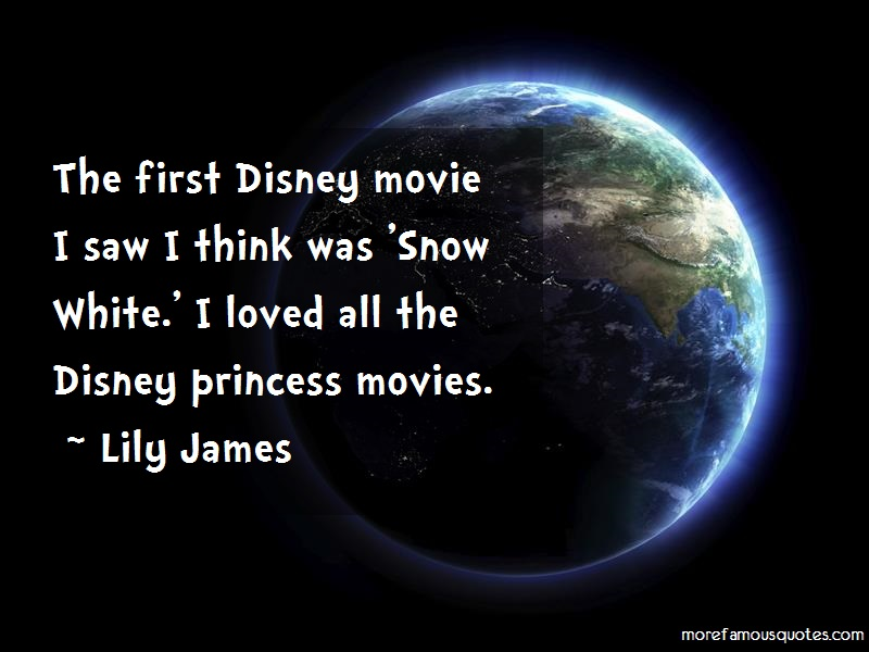 Lily James Quotes: The First Disney Movie I Saw I Think Was