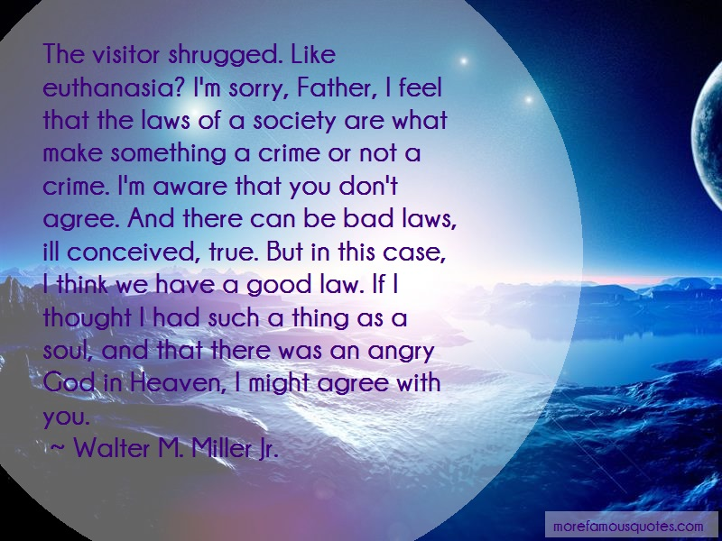 Walter M. Miller, Jr. Quotes: The visitor shrugged like euthanasia im