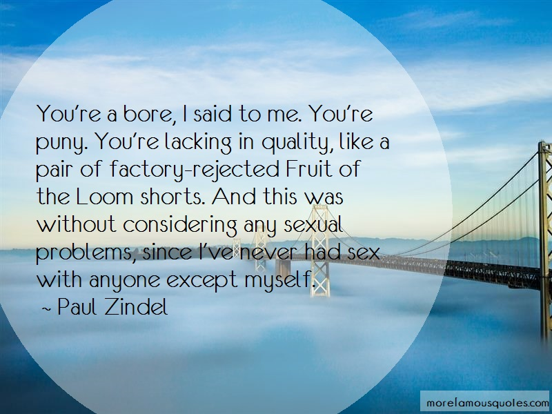 Paul Zindel Quotes: Youre A Bore I Said To Me Youre Puny