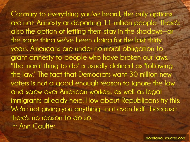 Ann Coulter Quotes: Contrary to everything youve heard the