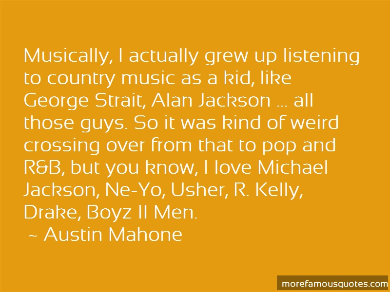Austin Mahone Quotes: Musically i actually grew up listening