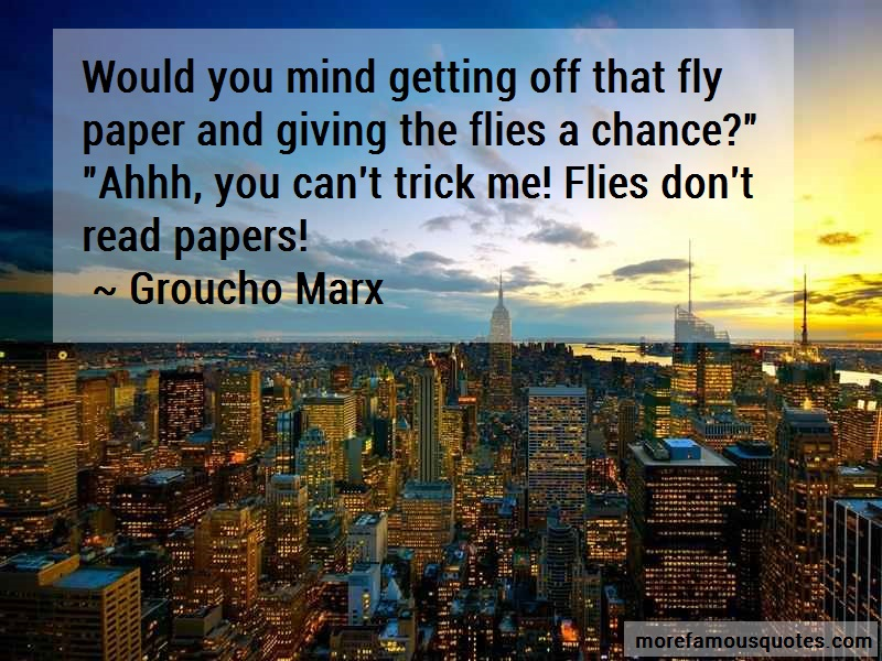 Groucho Marx Quotes: Would You Mind Getting Off That Fly