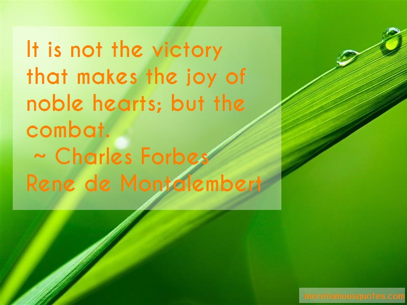 Charles Forbes Rene De Montalembert Quotes: It Is Not The Victory That Makes The Joy