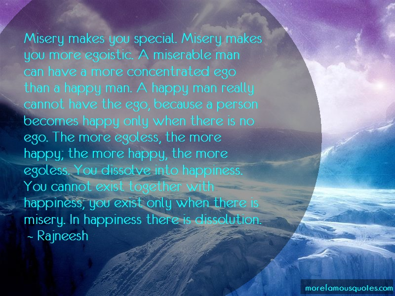 Rajneesh Quotes: Misery makes you special misery makes