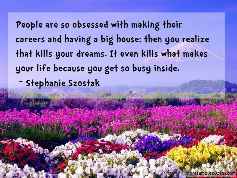 Stephanie Szostak Quotes: People Are So Obsessed With Making Their