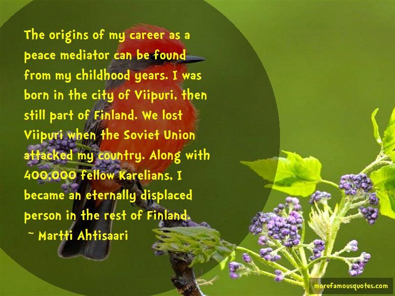 Martti Ahtisaari Quotes: The origins of my career as a peace