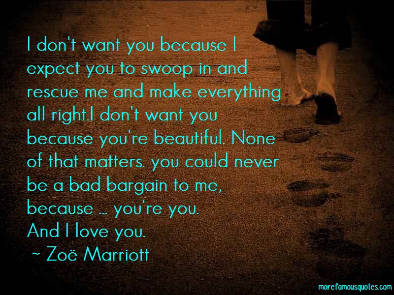 Zoe Marriott Quotes: I dont want you because i expect you to