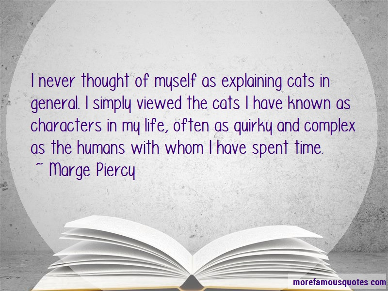 Marge Piercy Quotes: I never thought of myself as explaining