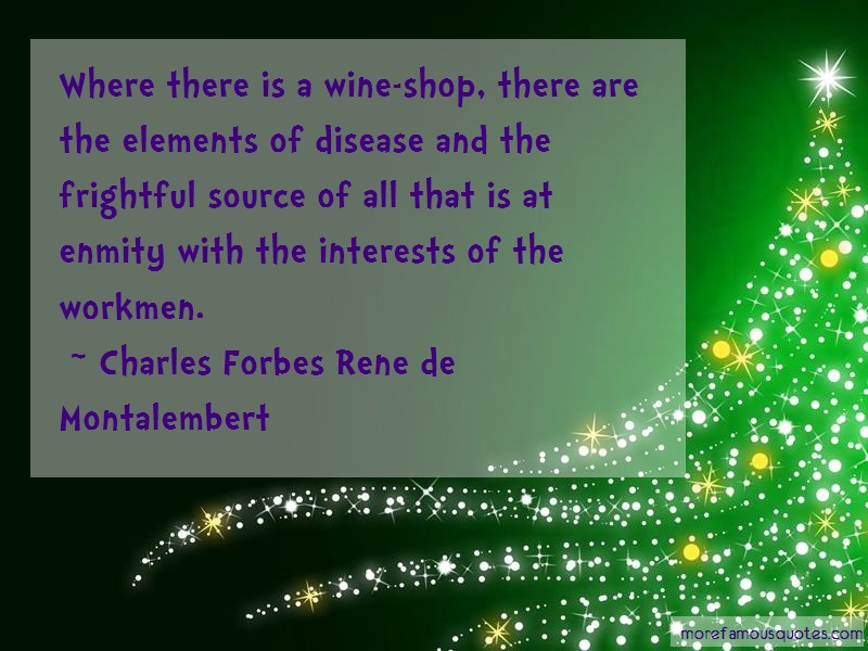 Charles Forbes Rene De Montalembert Quotes: Where There Is A Wine Shop There Are The