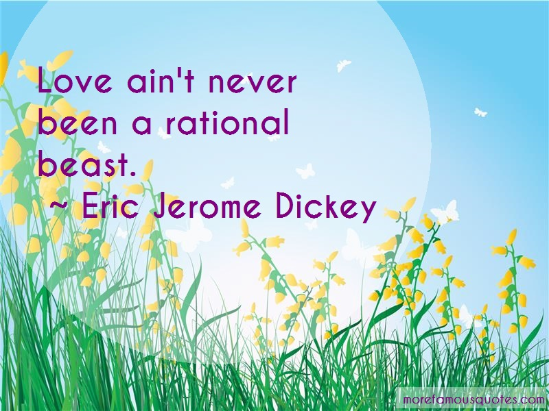Eric Jerome Dickey Quotes: Love aint never been a rational beast