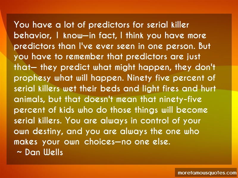 Dan Wells Quotes: You have a lot of predictors for serial