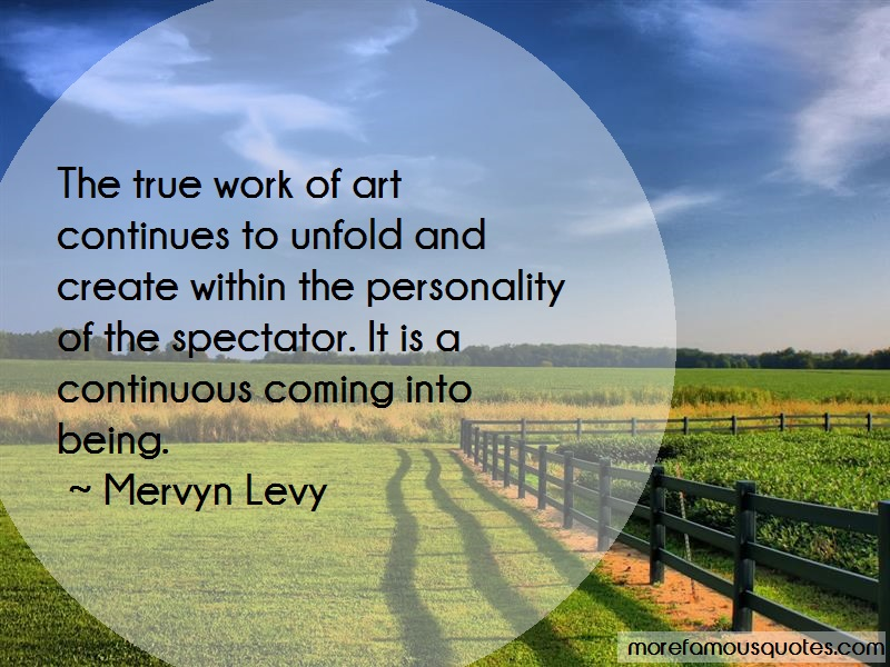 Mervyn Levy Quotes: The True Work Of Art Continues To Unfold