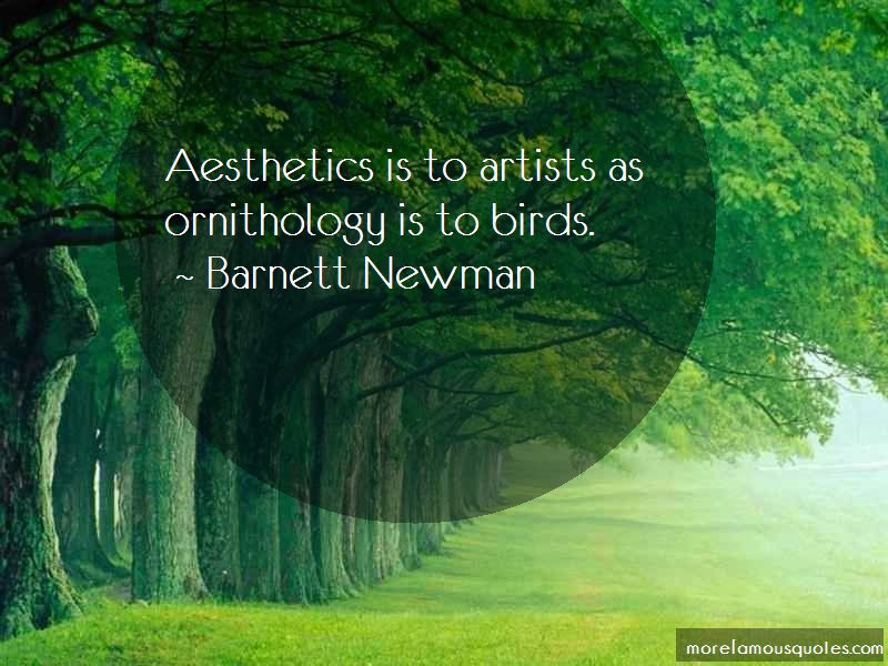 Barnett Newman Quotes: Aesthetics Is To Artists As Ornithology