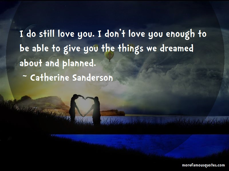 Catherine Sanderson Quotes: I Do Still Love You I Dont Love You