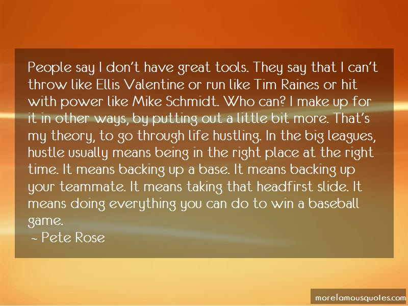 Pete Rose Quotes: People say i dont have great tools they