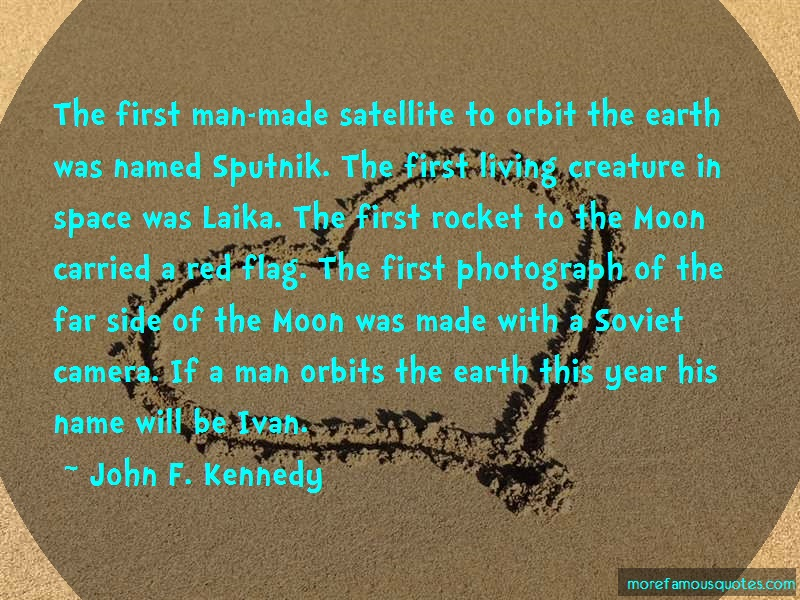 John F. Kennedy Quotes: The first man made satellite to orbit
