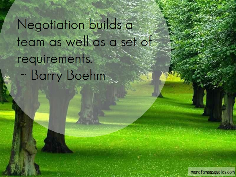 Barry Boehm Quotes: Negotiation Builds A Team As Well As A