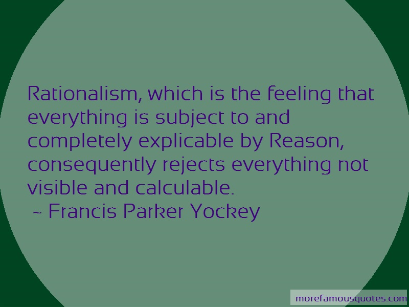 Francis Parker Yockey Quotes: Rationalism which is the feeling that