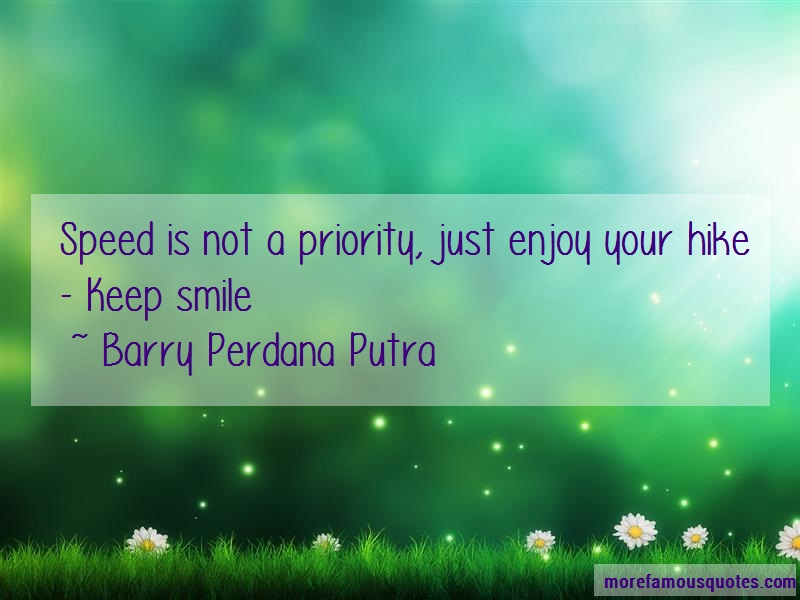 Barry Perdana Putra Quotes: Speed Is Not A Priority Just Enjoy Your