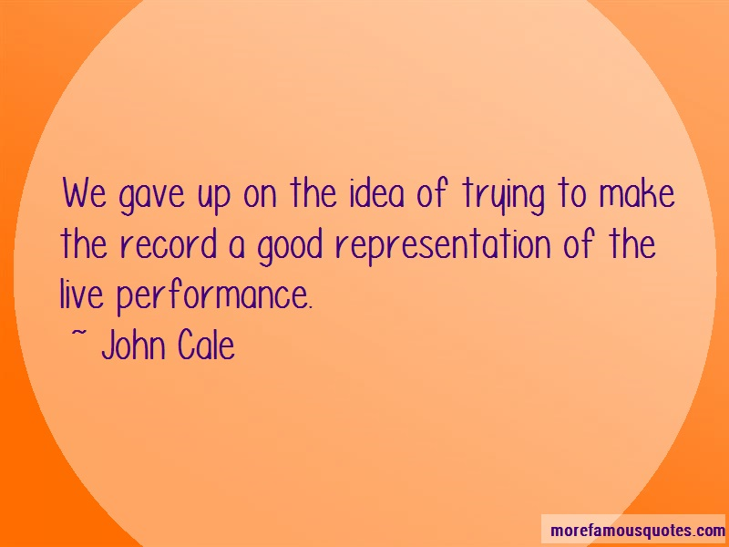 John Cale Quotes: We Gave Up On The Idea Of Trying To Make