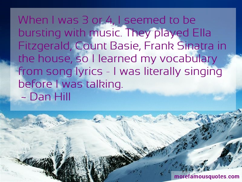 Dan Hill Quotes: When i was 3 or 4 i seemed to be