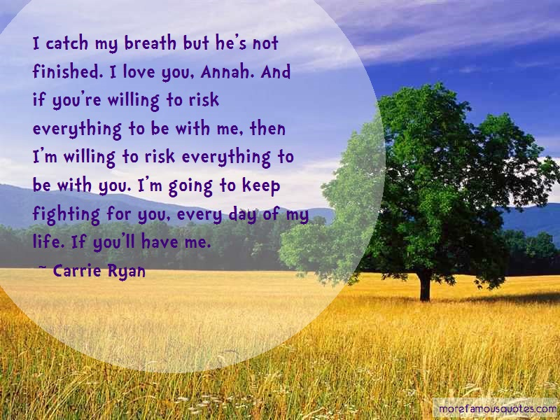 Carrie Ryan Quotes: I catch my breath but hes not finished i
