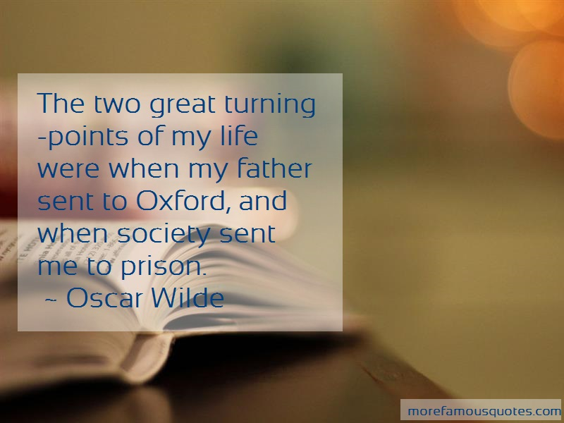 Oscar Wilde Quotes: The Two Great Turning Points Of My Life
