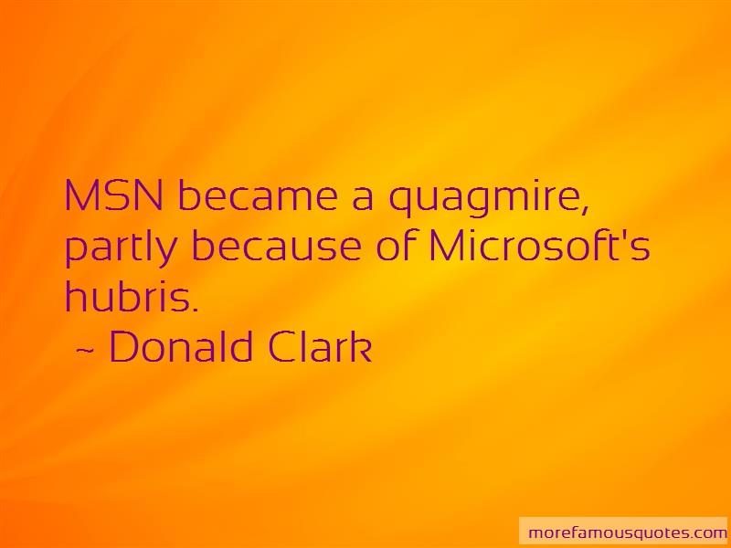 Donald Clark Quotes: Msn Became A Quagmire Partly Because Of