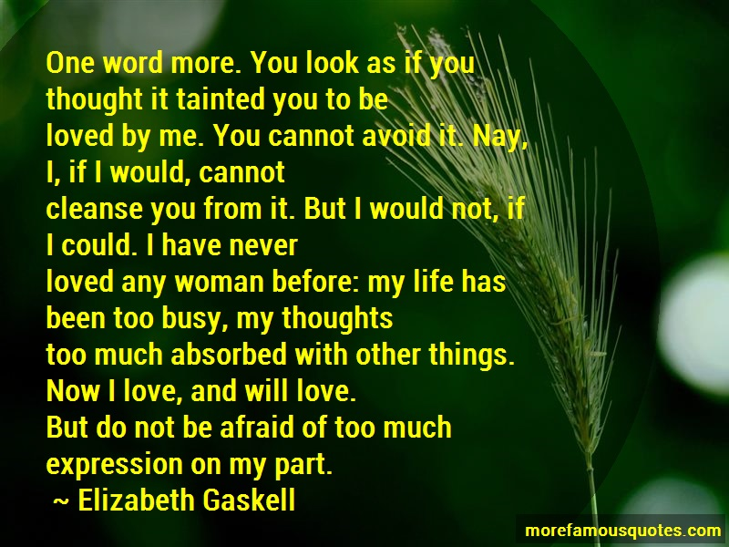 Elizabeth Gaskell Quotes: One word more you look as if you thought