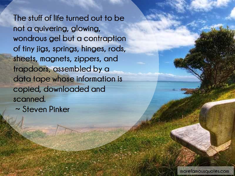 Steven Pinker Quotes: The Stuff Of Life Turned Out To Be Not A