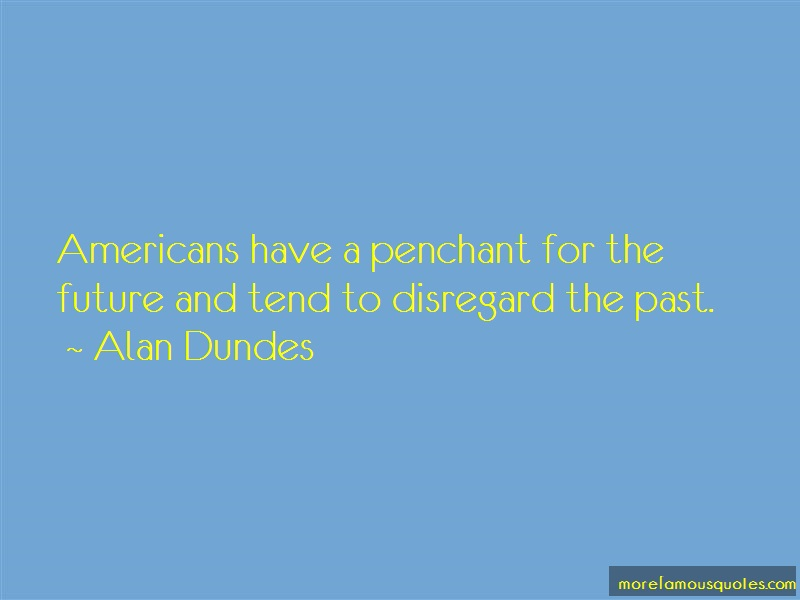 Alan Dundes Quotes: Americans Have A Penchant For The Future