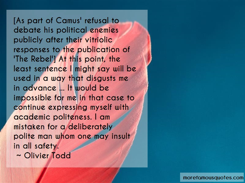Olivier Todd Quotes: As part of camus refusal to debate his