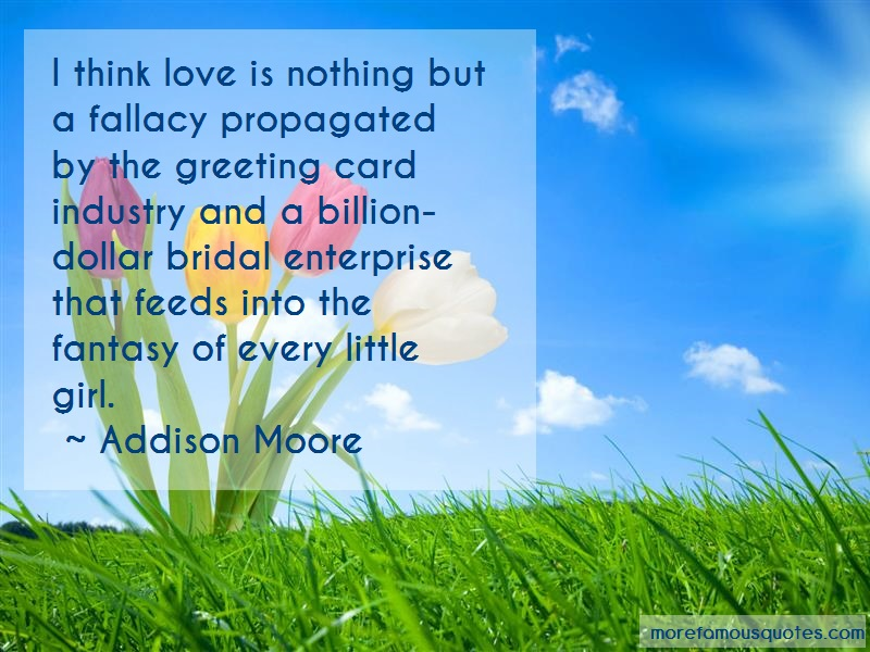 Addison Moore Quotes: I Think Love Is Nothing But A Fallacy