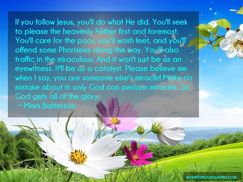 Mark Batterson Quotes: If you follow jesus youll do what he did