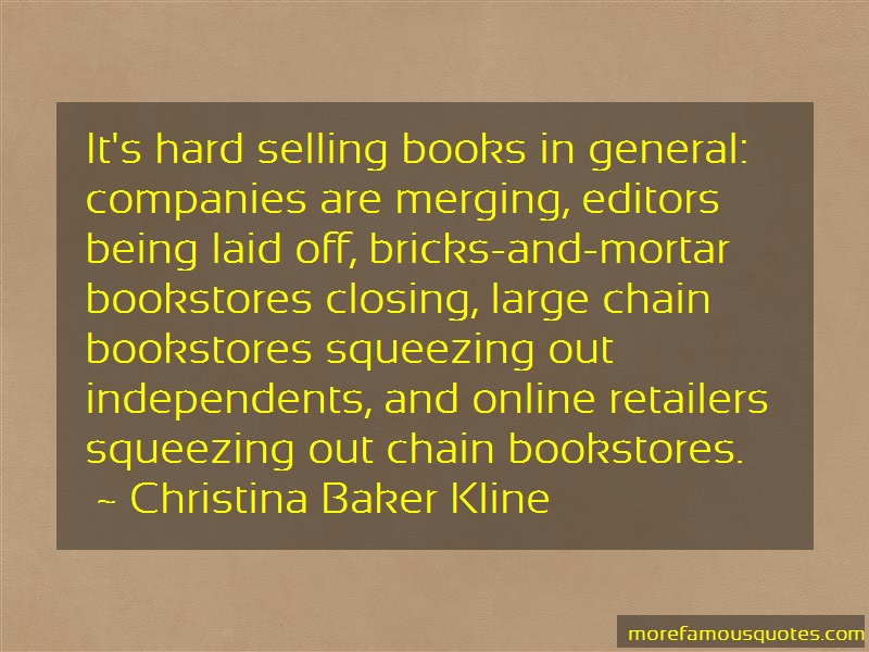 Christina Baker Kline Quotes: Its Hard Selling Books In General