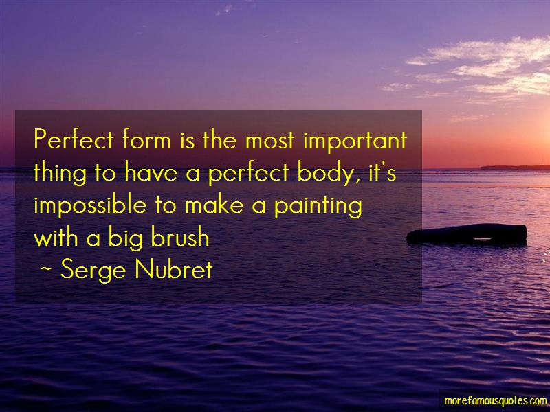 Serge Nubret Quotes: Perfect form is the most important thing