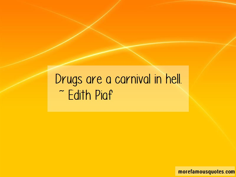 Edith Piaf Quotes: Drugs are a carnival in hell