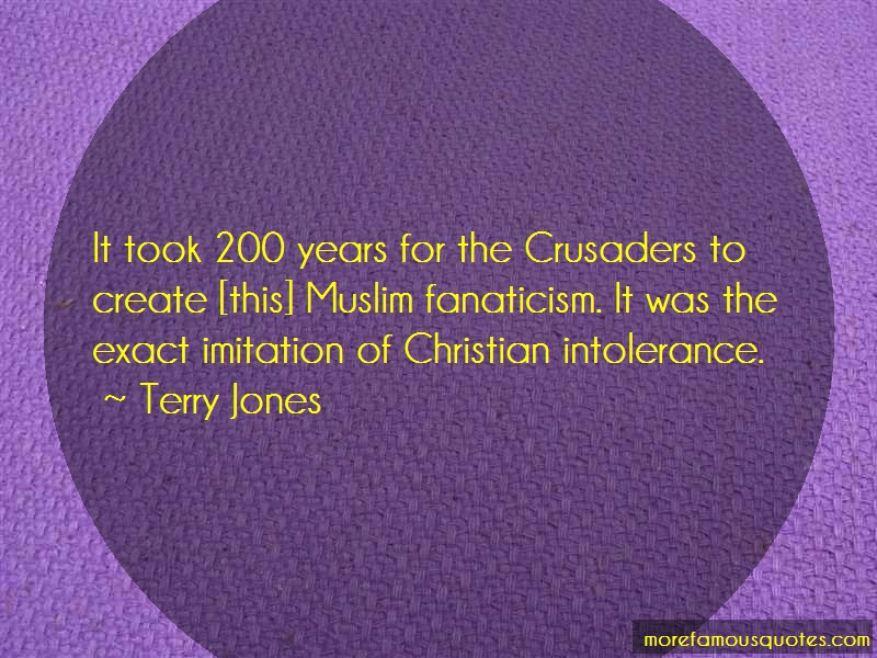 Terry Jones Quotes: It took 200 years for the crusaders to