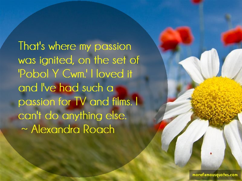 Alexandra Roach Quotes: Thats Where My Passion Was Ignited On