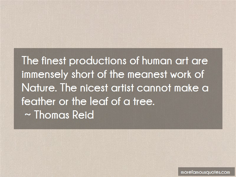 Thomas Reid Quotes: The finest productions of human art are